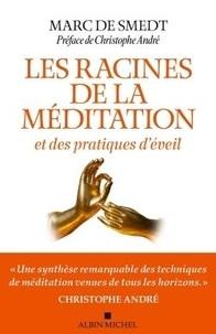 Marc de Smedt - Les racines de la méditation - Et des pratiques d'éveil.