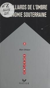 Marc Debare - Les milliards de l'ombre, l'économie souterraine.