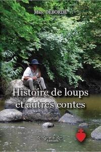 Marc Deborde - Histoire de loup et autres contes.