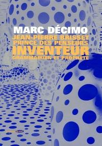 Marc Décimo - Jean-Pierre Brisset, Prince des Penseur, inventeur, grammairien et prophète.