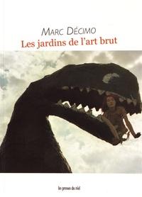Marc Décimo - Les jardins de l'art brut.
