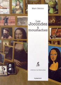 Marc Décimo - Les Jocondes à moustaches.