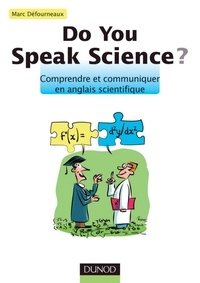 Marc Défourneaux - Do you speak science ? - Comprendre et communiquer en anglais scientifique.