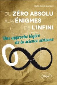 Marc Défourneaux - Du zéro absolu aux énigmes de l'infini - Une approche légère de la science sérieuse.