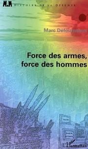 Marc Défourneaux - Force des armes, forces des hommes.