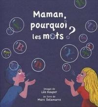 Marc Delamarre et Léo Kouper - Maman, pourquoi les mots ?.