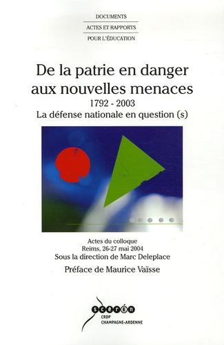 Marc Deleplace - De la patrie en danger aux nouvelles menaces 1792-2003 - La défense nationale en question(s).