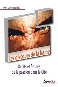 Marc Deleplace - Les discours de la haine - Récits et figures de la passion dans la Cité.