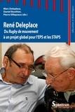 Marc Deleplace et Daniel Bouthier - René Deleplace - Du Rugby de mouvement à un projet global pour l'EPS et les STAPS.