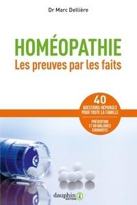 Marc Dellière - Homéopathie - Les preuves par les faits : 60 maladies courantes, 40 questions-réponses pour toute la famille.