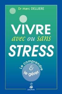 Marc Dellière - Vivre avec ou sans stress - Le comprendre et le gérer.