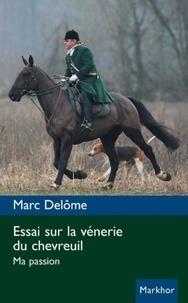 Marc Delome - Essai sur la vénerie du chevreuil - Ma passion.