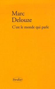 Marc Delouze - C'est le monde qui parle.