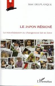 Marc Delplanque - Le Japon résigné - La non-résistance au changement fait sa force.