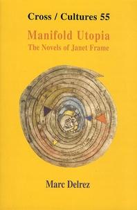 Marc Delrez - Manifold Utopia : The Novels of Janet Frame.