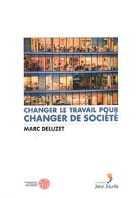 Marc Deluzet - Changer le travail pour changer de société.