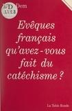 Marc Dem - Évêques français, qu'avez-vous fait du catéchisme ?.