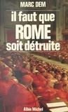 Marc Dem - Il faut que Rome soit détruite !.