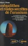 Marc Dem - Mégalithes et routes secrètes de l'uranium.
