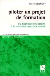 Marc Dennery - Piloter un projet de formation - Du diagnostic des besoins à la mise sous assurance qualité.
