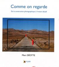 Marc Déotte - Comme on regarde - De la construction photographique à l'instant décisif.
