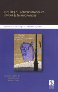 Marc Derycke et Michel Peroni - Figures du maître ignorant : savoir & émancipation.