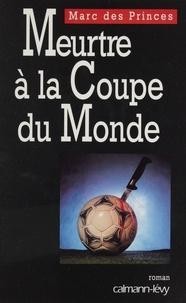 Marc Des Princes - Meurtre à la coupe du monde.