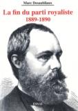 Marc Desaubliaux - La fin du parti royaliste - 1889-1890.