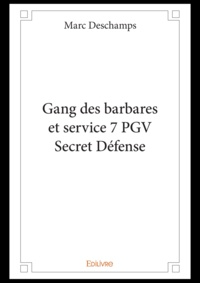Marc Deschamps - Gang des barbares et service 7 pgv secret defense.