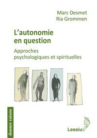 Marc Desmet et Ria Grommen - L'autonomie en question - Approches psychologiques et spirituelles.