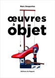 Marc Desportes - Oeuvres à objet - Présence de l'objet dans l'art, XXe-XXIe siècle.