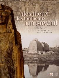 Marc Desti et Françoise Halley-des-Fontaines-Poiret - Des dieux, des tombeaux, un savant - En Egypte, sur les pas de Mariette pacha.