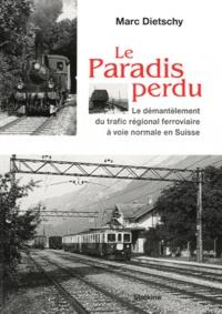 Le paradis perdu - Le démantèlement du trafic régional ferroviaire à voie normale en Suisse.pdf