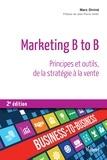 Marc Diviné - Marketing B to B - Principes et outils, de la statégie à la vente.