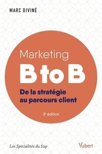 Marc Diviné - Marketing B to B - De la stratégie au parcours client.