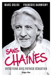 Marc Dolisi et François Darmigny - Sans chaînes - Entretien avec Patrick Sébastien.