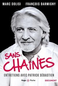 Marc Dolisi et François Darmigny - Sans chaînes - Entretiens avec Patrick Sébastien.