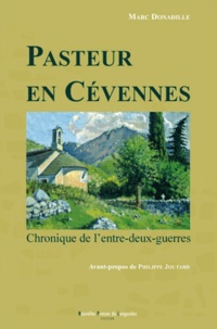 Marc Donadille - Pasteur en Cevennes - Chroniques de l'entre-deux-guerres.