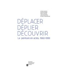 Marc Donnadieu - Déplacer, déplier, découvrir - La peinture en actes, 1960-1999.