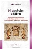 Marc Dormany - 10 paraboles célèbres - Nouvelles interprétations de la Bible chrétienne avec la symbolique des lettres hébraïques.