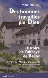 Marc Doucet - Des hommes travaillés par Dieu - Histoire de l'abbaye de Belloc.