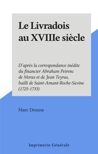 Marc Dousse - Le Livradois au XVIIIe siècle - D'après la correspondance inédite du financier Abraham Peirenc de Moras et de Jean Teyras, bailli de Saint-Amant-Roche-Savine (1725-1733).