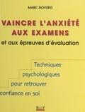 Marc Dovero - Vaincre l'anxiété aux examens - Et aux épreuves d'évaluation.