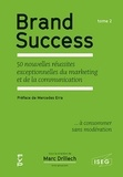 Marc Drillech - Brand Success - Tome 2, 50 nouvelles réussites exceptionnelles du marketing et de la communication.