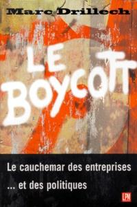 Marc Drillech - Le boycott. - Le cauchemar des entreprises et des politiques.