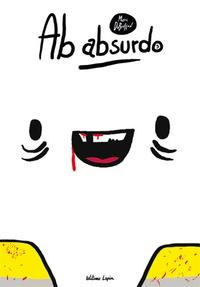 "Marc Dubuisson - Ab Absurdo Tome 3 : ""Durant les travaux, l'insurrection continue""."