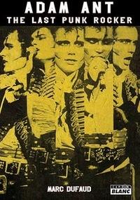Marc Dufaud - Adam Ant - The Last Punk Rocker.
