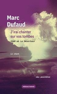 Marc Dufaud - J'irai chanter sur vos tombes - Vian et le Déserteur.