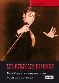 Marc Dufaud - Les rebelles du rock - Un XXe siècle underground pour un âge futur.