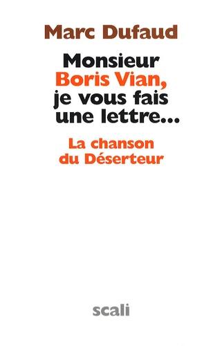 Marc Dufaud - Monsieur Boris Vian, je vous fais une lettre... - La chanson du Déserteur.